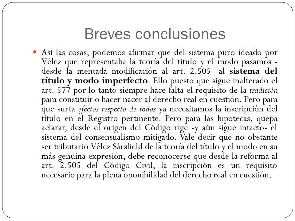 Breves conclusiones Así las cosas, podemos afirmar que del sistema puro ideado por Vélez que representaba la teoría del título y el modo pasamos - desde la mentada modificación al art.