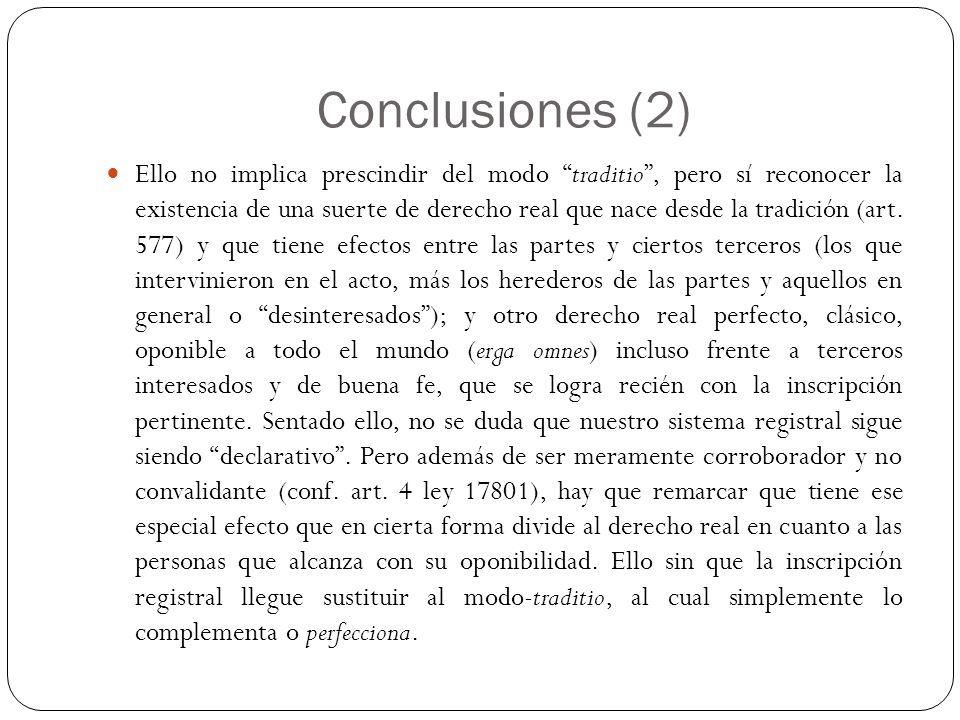 Conclusiones (2) Ello no implica prescindir del modo traditio, pero sí reconocer la existencia de una suerte de derecho real que nace desde la tradici