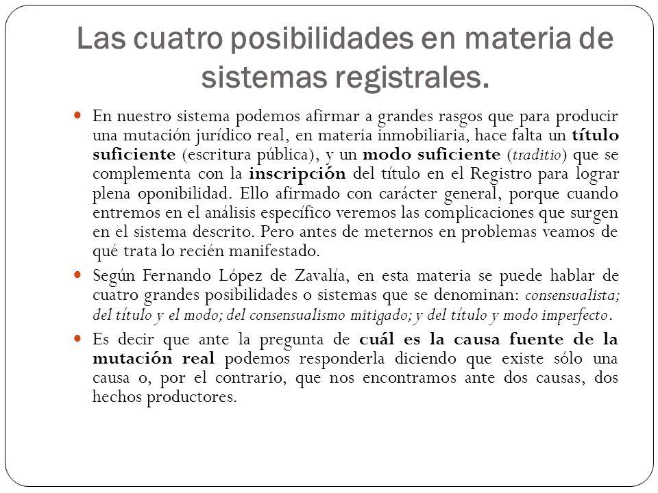 La inscripción registral (2) Pues bien, la inscripción puede tener carácter constitutivo (cuando el derecho real recién existe -o nace- cuando es registrado), declarativo (el acceso al registro declara una realidad extra-registral preexistente) o mixto (vg.