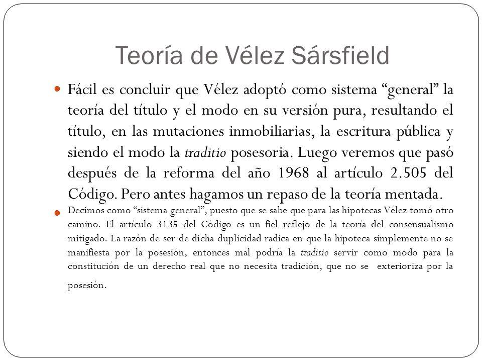 Teoría de Vélez Sársfield Fácil es concluir que Vélez adoptó como sistema general la teoría del título y el modo en su versión pura, resultando el tít