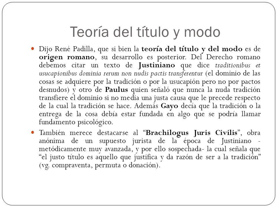 Teoría del título y modo Dijo René Padilla, que si bien la teoría del título y del modo es de origen romano, su desarrollo es posterior. Del Derecho r
