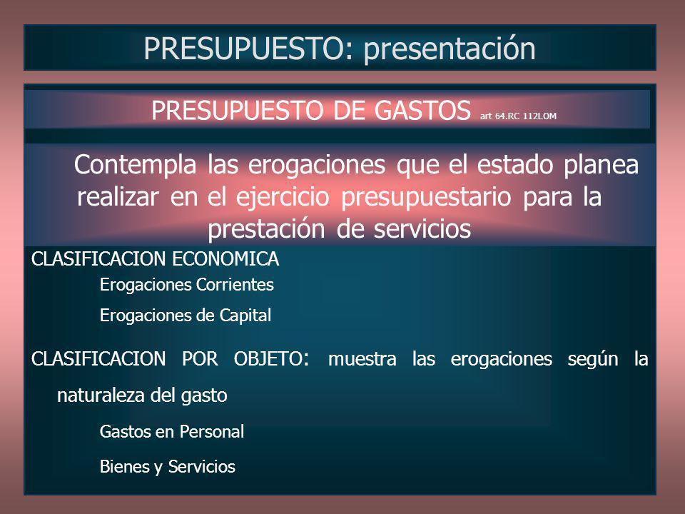 CLASIFICACION ECONOMICA Erogaciones Corrientes Erogaciones de Capital CLASIFICACION POR OBJETO : muestra las erogaciones según la naturaleza del gasto
