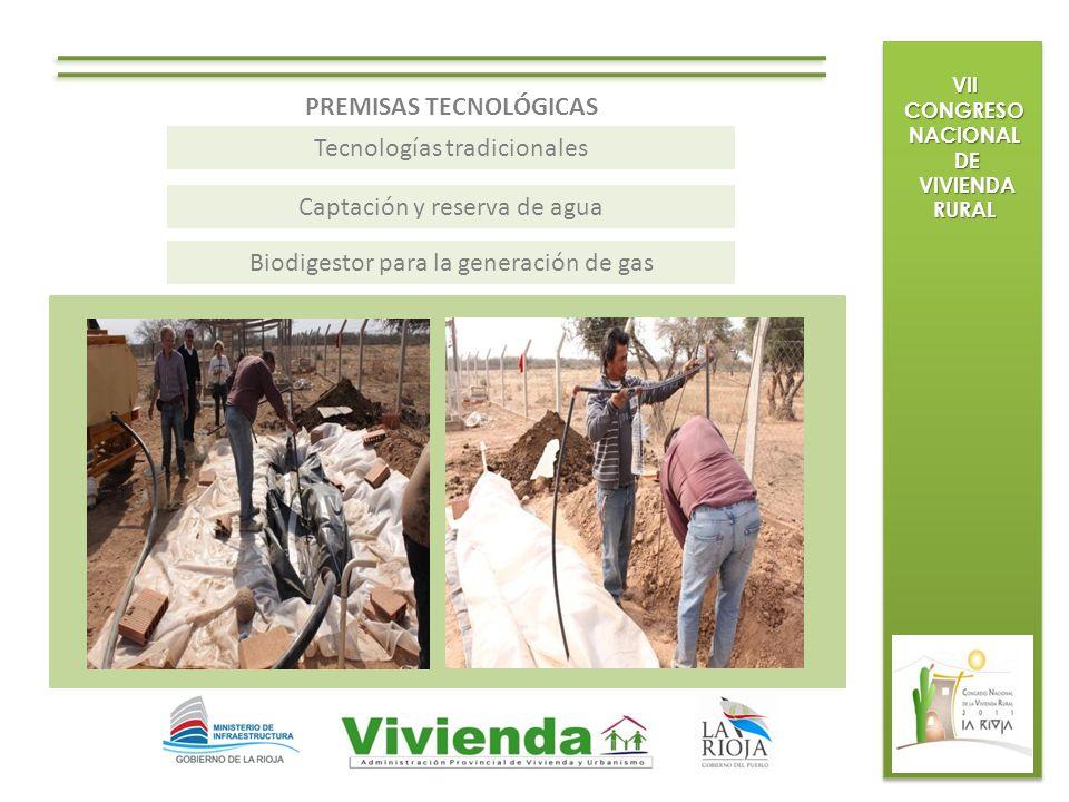 VII CONGRESO NACIONAL DE DE VIVIENDA RURAL VIVIENDA RURAL PREMISAS TECNOLÓGICAS Tecnologías tradicionales Captación y reserva de agua Biodigestor para