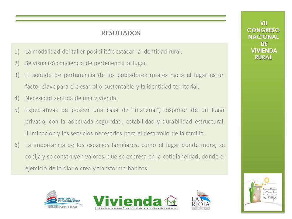 VII CONGRESO NACIONAL DE DE VIVIENDA RURAL VIVIENDA RURAL RESULTADOS 1)La modalidad del taller posibilitó destacar la identidad rural. 2)Se visualizó
