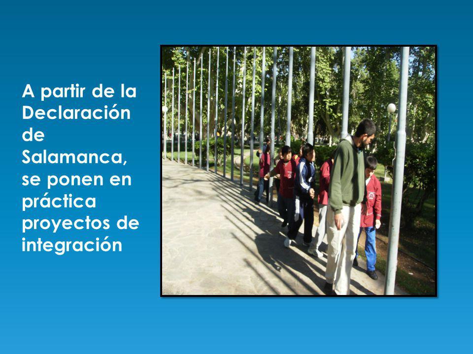 A partir de la Declaración de Salamanca, se ponen en práctica proyectos de integración