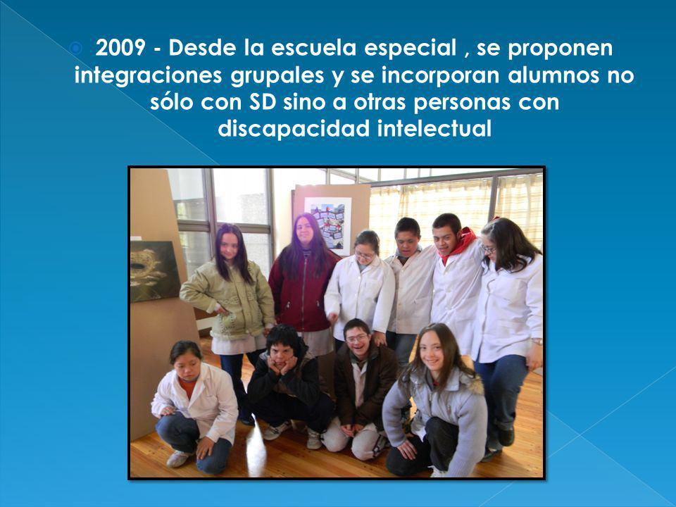 2009 - Desde la escuela especial, se proponen integraciones grupales y se incorporan alumnos no sólo con SD sino a otras personas con discapacidad intelectual