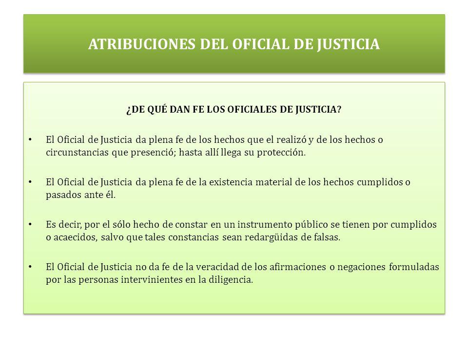 ATRIBUCIONES DEL OFICIAL DE JUSTICIA ¿ DE QUÉ DAN FE LOS OFICIALES DE JUSTICIA.
