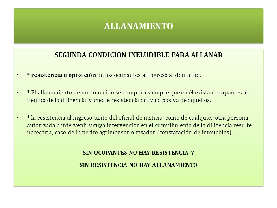 ALLANAMIENTO SEGUNDA CONDICIÓN INELUDIBLE PARA ALLANAR * resistencia u oposición de los ocupantes al ingreso al domicilio.