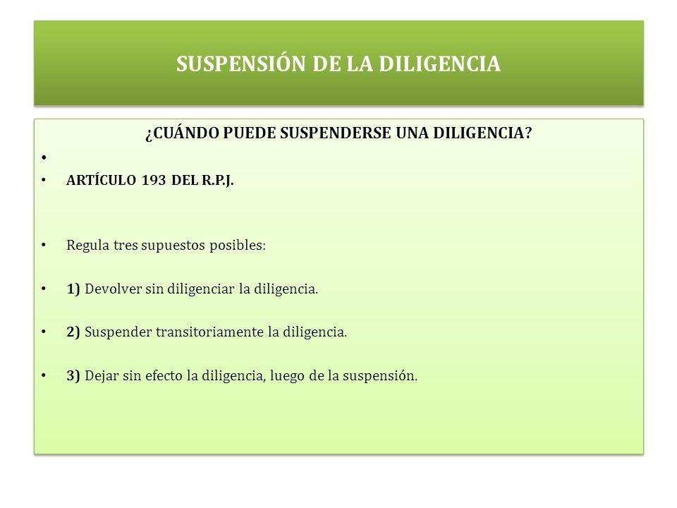 SUSPENSIÓN DE LA DILIGENCIA ¿CUÁNDO PUEDE SUSPENDERSE UNA DILIGENCIA.