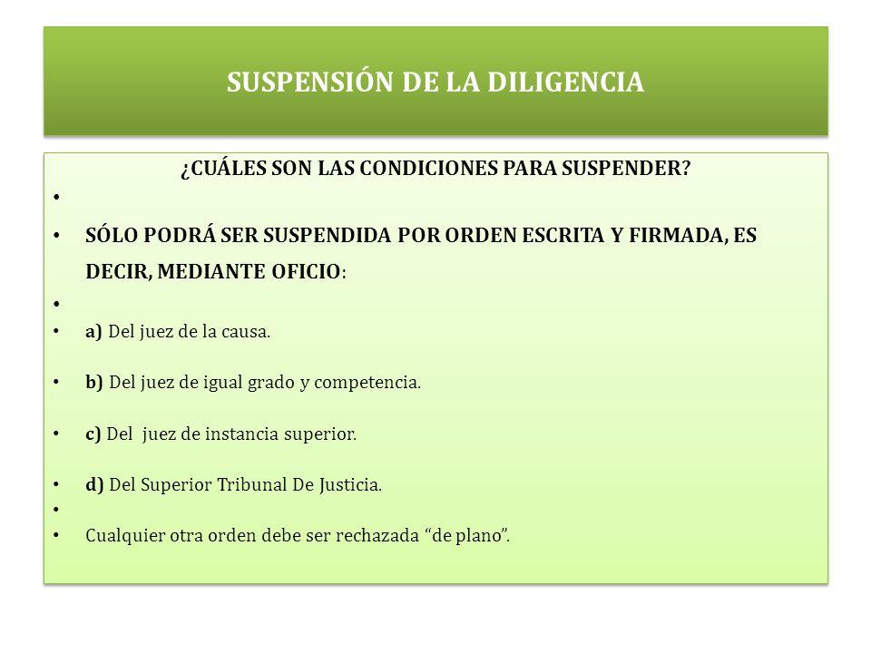 SUSPENSIÓN DE LA DILIGENCIA ¿CUÁLES SON LAS CONDICIONES PARA SUSPENDER.