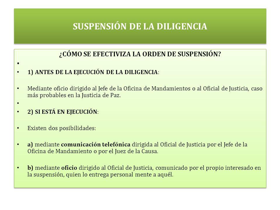 SUSPENSIÓN DE LA DILIGENCIA ¿CÓMO SE EFECTIVIZA LA ORDEN DE SUSPENSIÓN.