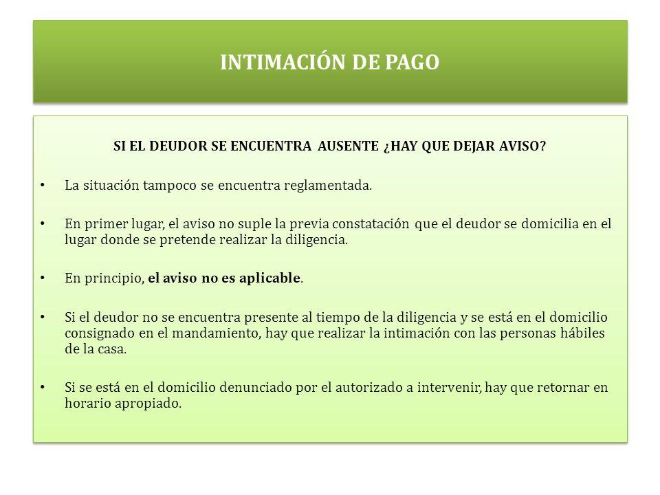 INTIMACIÓN DE PAGO SI EL DEUDOR SE ENCUENTRA AUSENTE ¿HAY QUE DEJAR AVISO.