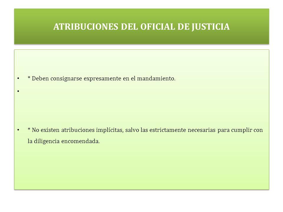 ATRIBUCIONES DEL OFICIAL DE JUSTICIA * Deben consignarse expresamente en el mandamiento.