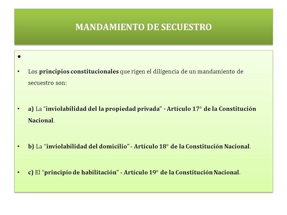 MANDAMIENTO DE SECUESTRO Los principios constitucionales que rigen el diligencia de un mandamiento de secuestro son: a) La inviolabilidad del la propiedad privada - Artículo 17° de la Constitución Nacional.