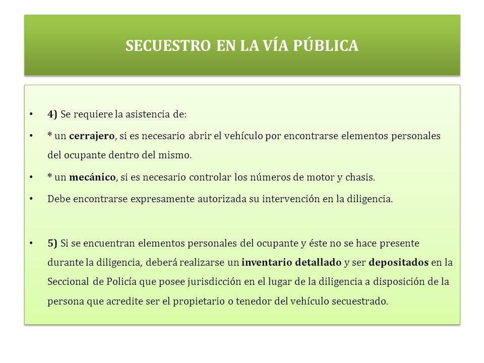 SECUESTRO EN LA VÍA PÚBLICA 4) Se requiere la asistencia de: * un cerrajero, si es necesario abrir el vehículo por encontrarse elementos personales del ocupante dentro del mismo.