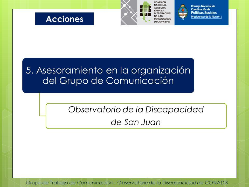 Grupo de Trabajo de Comunicación – Observatorio de la Discapacidad de CONADIS Acciones 5. Asesoramiento en la organización del Grupo de Comunicación O