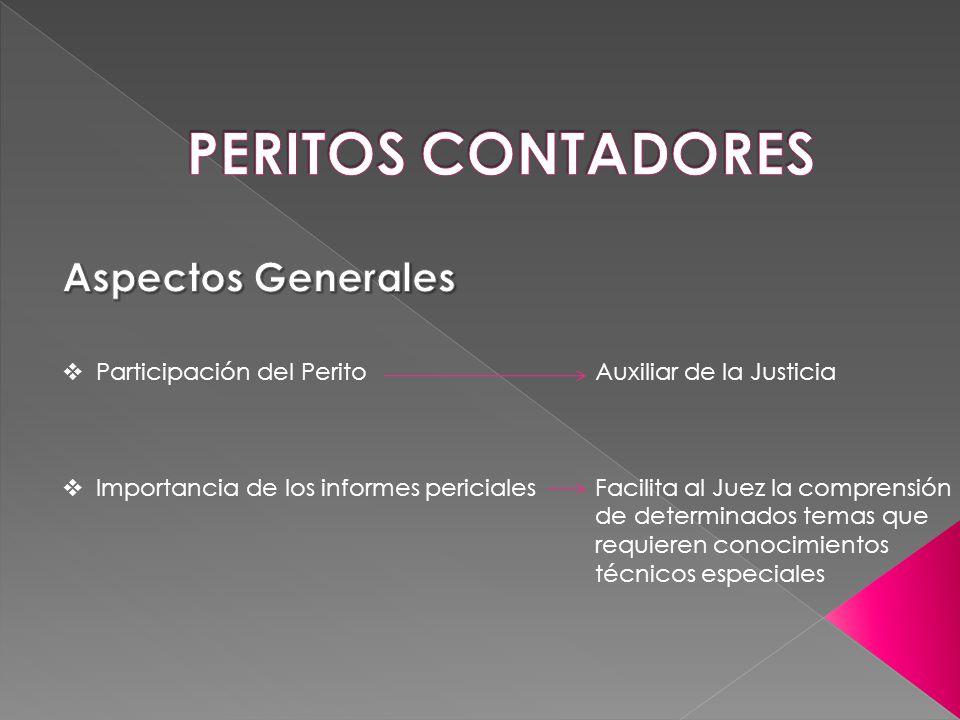 Participación del Perito Importancia de los informes periciales Auxiliar de la Justicia Facilita al Juez la comprensión de determinados temas que requ