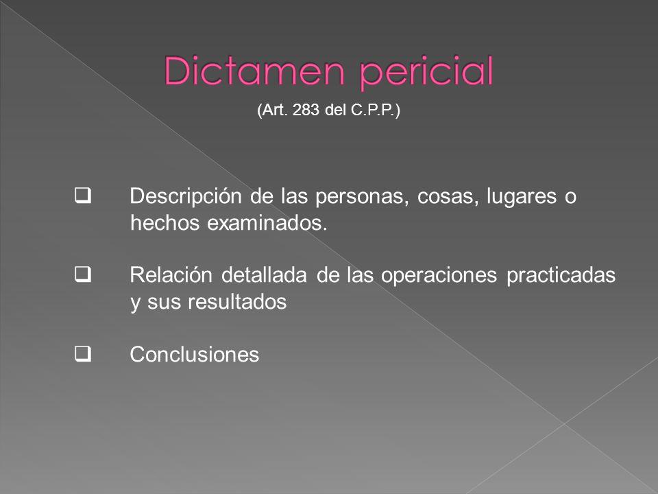Descripción de las personas, cosas, lugares o hechos examinados. Relación detallada de las operaciones practicadas y sus resultados Conclusiones (Art.