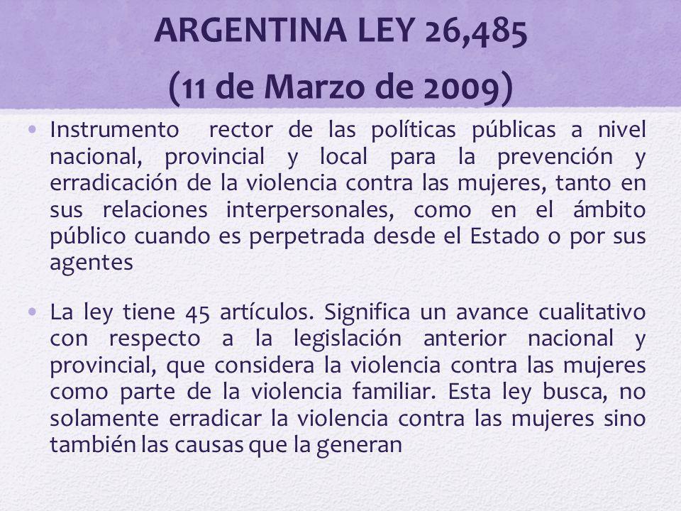 ARGENTINA LEY 26,485 (11 de Marzo de 2009) Instrumento rector de las políticas públicas a nivel nacional, provincial y local para la prevención y erra