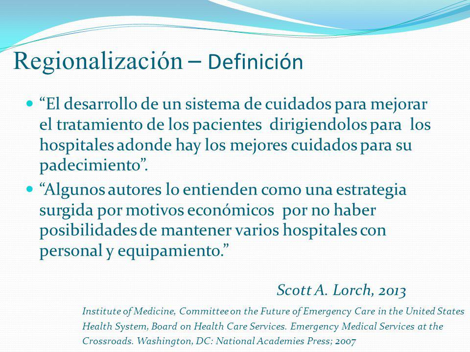 Regionalización – Definición El desarrollo de un sistema de cuidados para mejorar el tratamiento de los pacientes dirigiendolos para los hospitales ad
