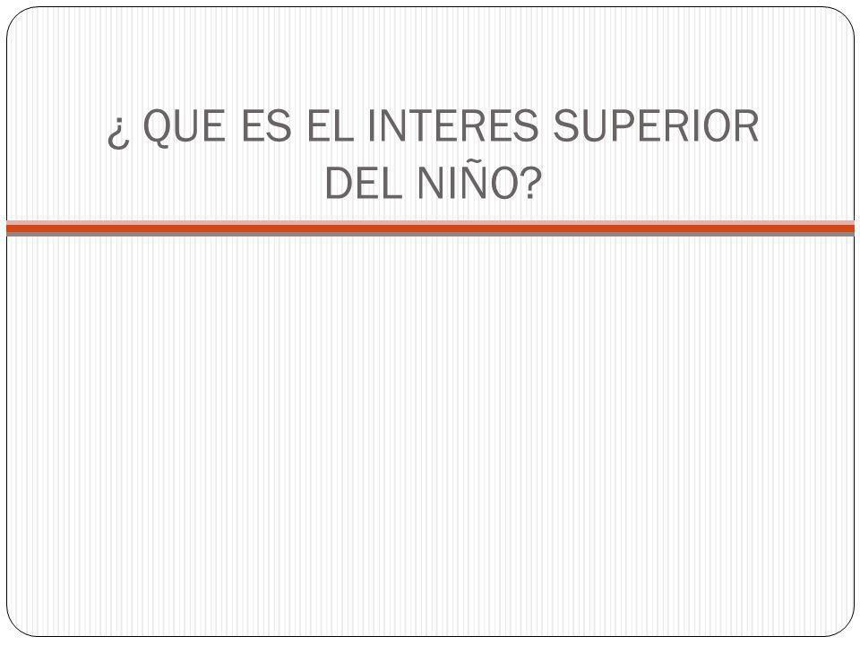 ¿ QUE ES EL INTERES SUPERIOR DEL NIÑO?