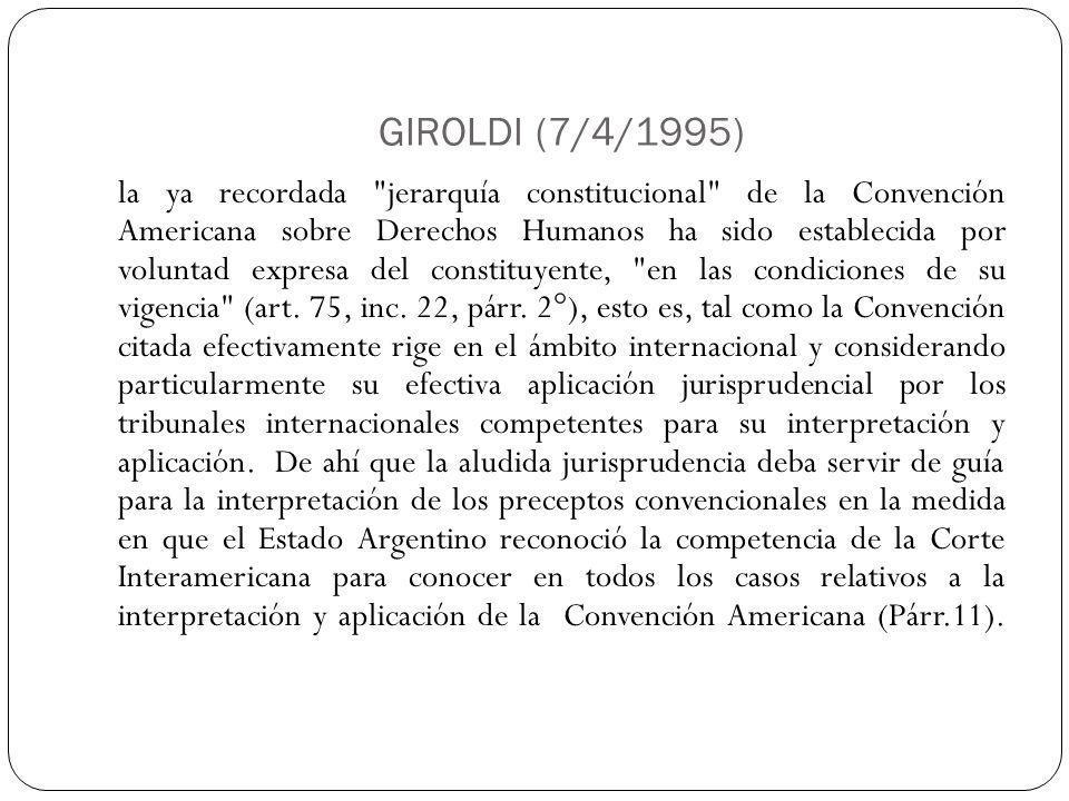 GIROLDI (7/4/1995) la ya recordada jerarquía constitucional de la Convención Americana sobre Derechos Humanos ha sido establecida por voluntad expresa del constituyente, en las condiciones de su vigencia (art.
