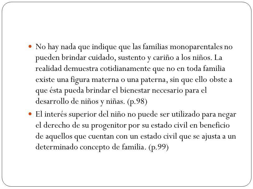 No hay nada que indique que las familias monoparentales no pueden brindar cuidado, sustento y cariño a los niños.