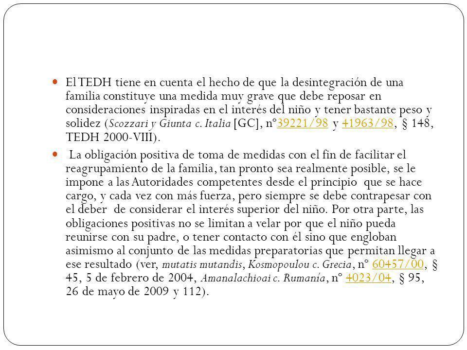 El TEDH tiene en cuenta el hecho de que la desintegración de una familia constituye una medida muy grave que debe reposar en consideraciones inspiradas en el interés del niño y tener bastante peso y solidez (Scozzari y Giunta c.