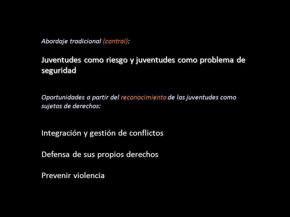 Abordaje tradicional (control): Juventudes como riesgo y juventudes como problema de seguridad Oportunidades a partir del reconocimiento de las juventudes como sujetos de derechos: Integración y gestión de conflictos Defensa de sus propios derechos Prevenir violencia