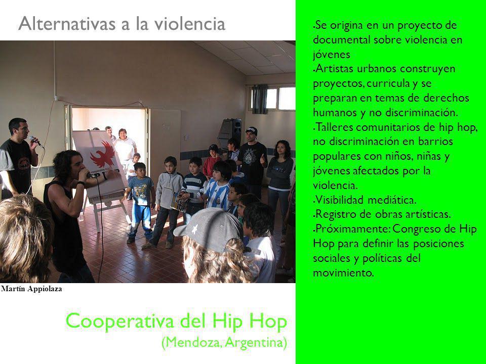 Cooperativa del Hip Hop (Mendoza, Argentina) Se origina en un proyecto de documental sobre violencia en jóvenes Artistas urbanos construyen proyectos, curricula y se preparan en temas de derechos humanos y no discriminación.