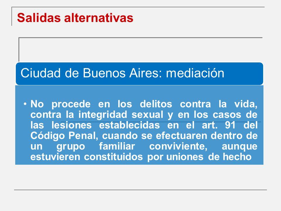 Salidas alternativas Ciudad de Buenos Aires: mediación No procede en los delitos contra la vida, contra la integridad sexual y en los casos de las lesiones establecidas en el art.