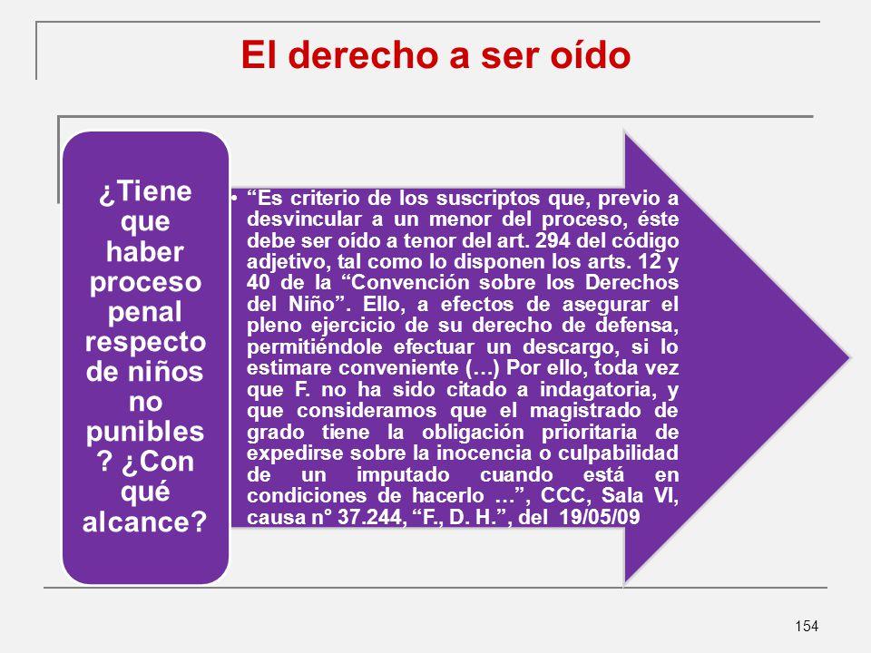 154 El derecho a ser oído Es criterio de los suscriptos que, previo a desvincular a un menor del proceso, éste debe ser oído a tenor del art.