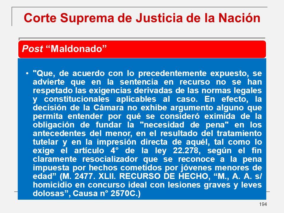 194 Corte Suprema de Justicia de la Nación Post Maldonado Que, de acuerdo con lo precedentemente expuesto, se advierte que en la sentencia en recurso no se han respetado las exigencias derivadas de las normas legales y constitucionales aplicables al caso.