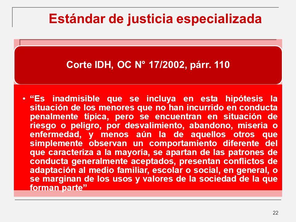 22 Estándar de justicia especializada Corte IDH, OC N° 17/2002, párr.