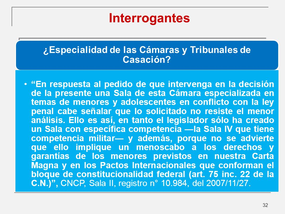 32 Interrogantes ¿Especialidad de las Cámaras y Tribunales de Casación.