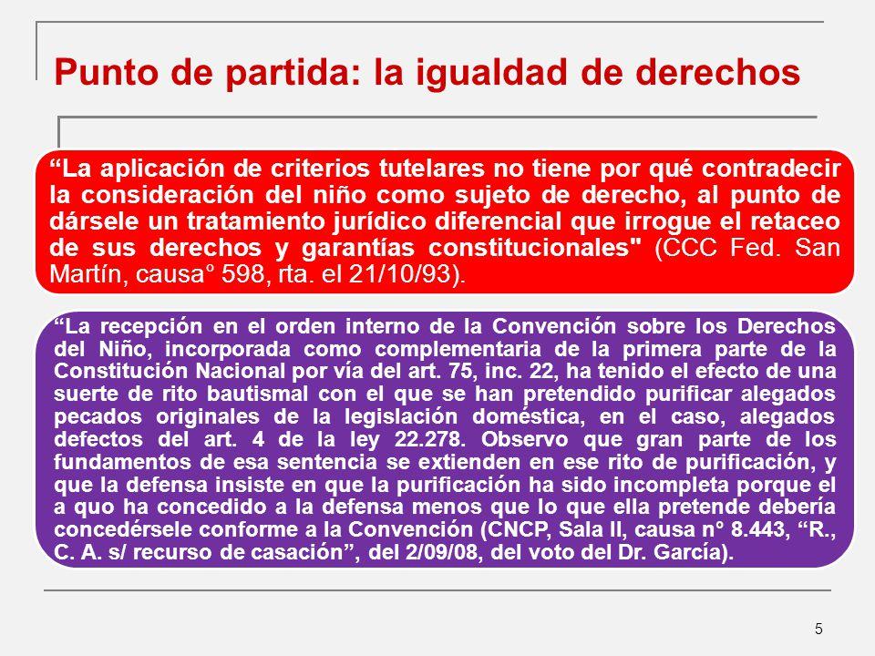26 Interrogantes actuales del principio de especialidad Casos de juzgamiento conjunto adultos y NNYA Es muy cierto que la Convención sobre los Derechos del Niño y la Convención Americana sobre los Derechos Humanos (Pacto de San José de Costa Rica), tanto como las sucesivas Reglas Mínimas de las Naciones Unidas para la Administración de la Justicia de Menores (Reglas de Beijng), y las Directrices de las Naciones Unidas para la prevención de la Delincuencia Juvenmil (Directrices de Riad) hacen especial hincapié en la necesidad de una Justicia Penal Juvenil altamente especializada no sólo en lo organizacional, sino también por la formación jurídica, sociológica, psicológica y criminológica de sus miembros, que así preparada deberá responder a las diversas características de los niños que entran en contacto con dicho sistema (…) nada indica allí expresamente acerca de la imposibilidad de juzgar en forma conjunta a menores y mayores acusados de un mismo delito, JNM N° 5, Secretaria N° 13, causa nª 12.693, S.