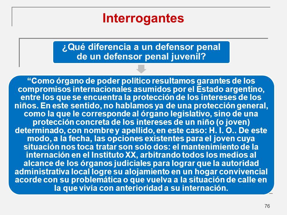 76 Interrogantes ¿Qué diferencia a un defensor penal de un defensor penal juvenil.