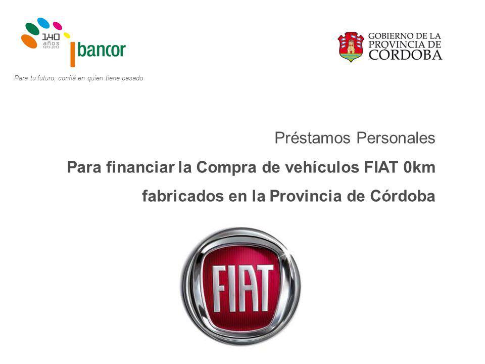 Préstamos Personales Para financiar la Compra de vehículos FIAT 0km fabricados en la Provincia de Córdoba Para tu futuro, confiá en quien tiene pasado
