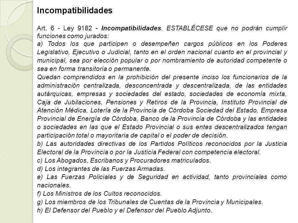 Incompatibilidades Art. 6 - Ley 9182 - Incompatibilidades. ESTABLÉCESE que no podrán cumplir funciones como jurados: a) Todos los que participen o des