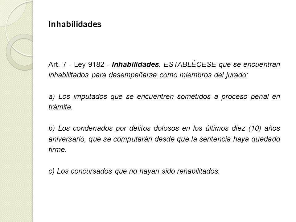 Inhabilidades Art. 7 - Ley 9182 - Inhabilidades. ESTABLÉCESE que se encuentran inhabilitados para desempeñarse como miembros del jurado: a) Los imputa