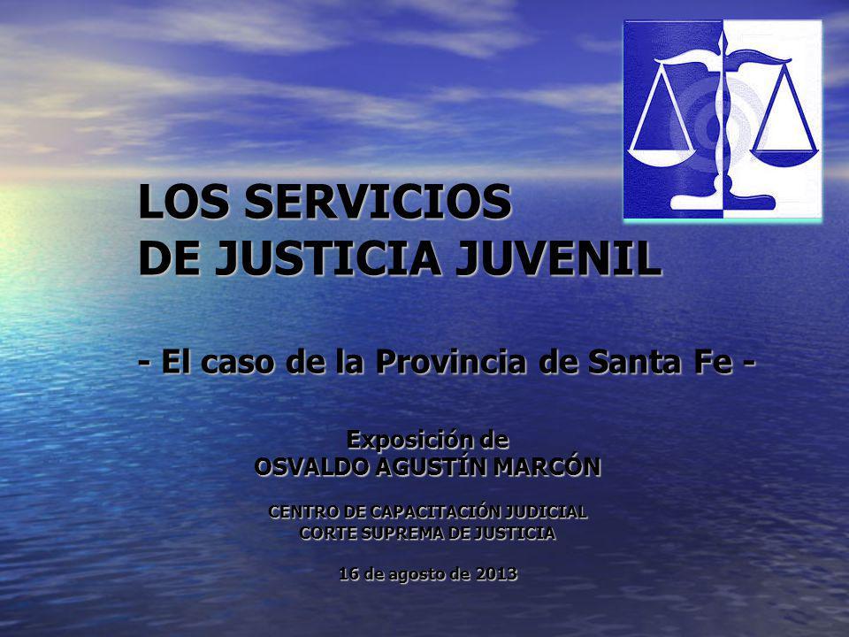 LOS SERVICIOS DE JUSTICIA JUVENIL - El caso de la Provincia de Santa Fe - Exposición de OSVALDO AGUSTÍN MARCÓN CENTRO DE CAPACITACIÓN JUDICIAL CORTE S
