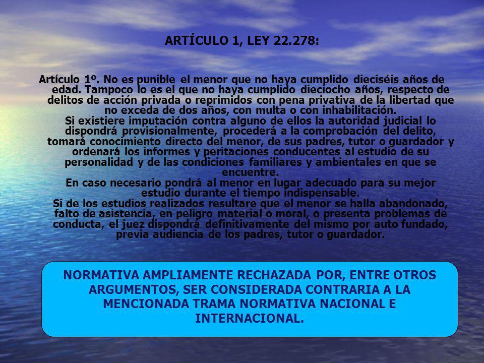 ARTÍCULO 1, LEY 22.278: Artículo 1º. No es punible el menor que no haya cumplido dieciséis años de edad. Tampoco lo es el que no haya cumplido diecioc