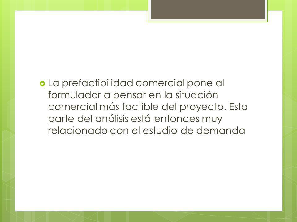 La prefactibilidad comercial pone al formulador a pensar en la situación comercial más factible del proyecto.