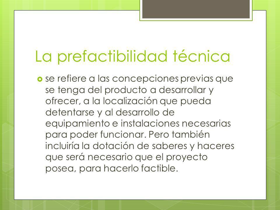 La prefactibilidad técnica se refiere a las concepciones previas que se tenga del producto a desarrollar y ofrecer, a la localización que pueda detentarse y al desarrollo de equipamiento e instalaciones necesarias para poder funcionar.