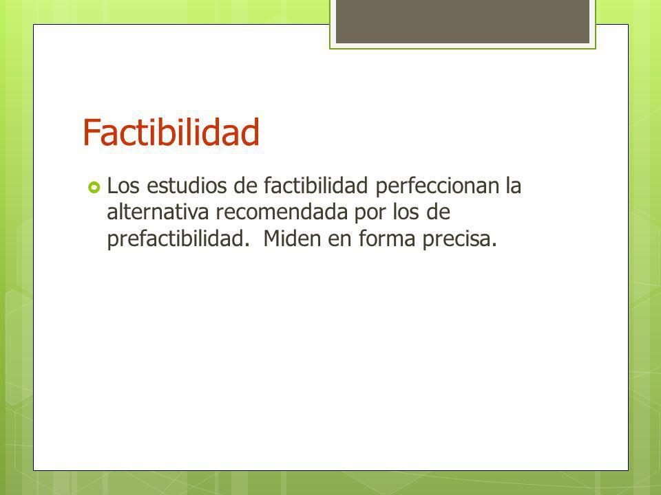 Factibilidad Los estudios de factibilidad perfeccionan la alternativa recomendada por los de prefactibilidad.