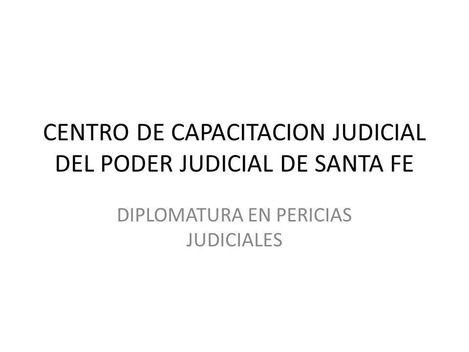 CENTRO DE CAPACITACION JUDICIAL DEL PODER JUDICIAL DE SANTA FE DIPLOMATURA EN PERICIAS JUDICIALES