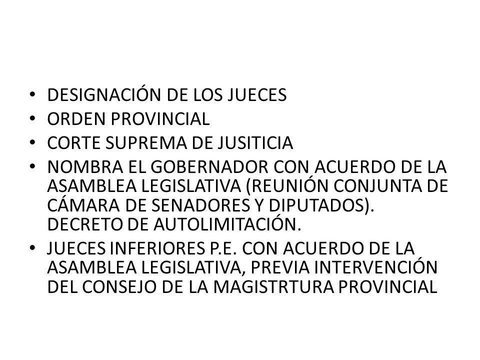 DESIGNACIÓN DE LOS JUECES ORDEN PROVINCIAL CORTE SUPREMA DE JUSITICIA NOMBRA EL GOBERNADOR CON ACUERDO DE LA ASAMBLEA LEGISLATIVA (REUNIÓN CONJUNTA DE