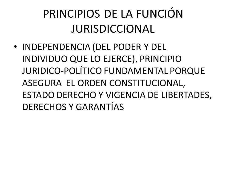 PRINCIPIOS DE LA FUNCIÓN JURISDICCIONAL INDEPENDENCIA (DEL PODER Y DEL INDIVIDUO QUE LO EJERCE), PRINCIPIO JURIDICO-POLÍTICO FUNDAMENTAL PORQUE ASEGUR