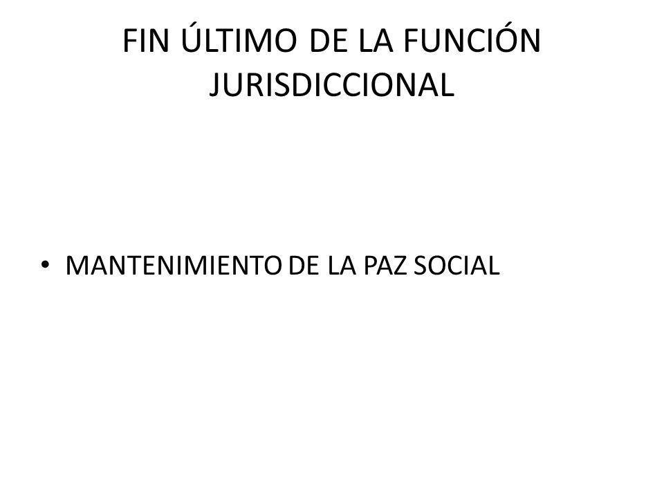 FIN ÚLTIMO DE LA FUNCIÓN JURISDICCIONAL MANTENIMIENTO DE LA PAZ SOCIAL