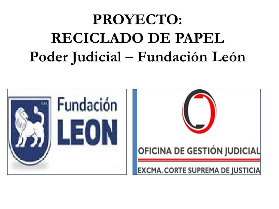 PROYECTO: RECICLADO DE PAPEL Poder Judicial – Fundación León